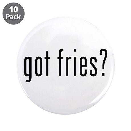 """got fries? 3.5"""" Button (10 pack)"""