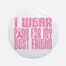 I Wear Pink For My Best Friend 16 Ornament (Round)