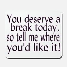 Deserve A Break Mousepad