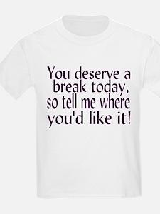 Deserve A Break T-Shirt