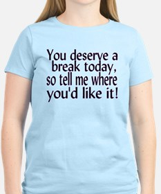 Deserve A Break T-Shirt