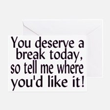 Deserve A Break Greeting Card