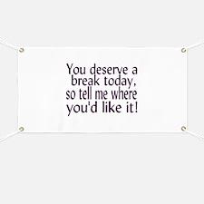 Deserve A Break Banner
