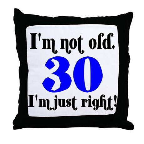 30 - I'm not old.. Throw Pillow
