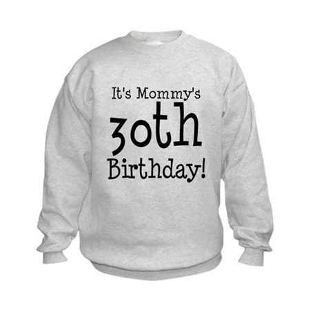It's Mommy's 30th Birthday Kids Sweatshirt