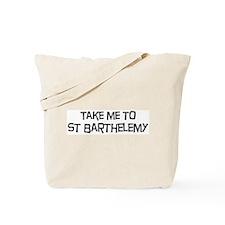 Take me to St Barthelemy Tote Bag