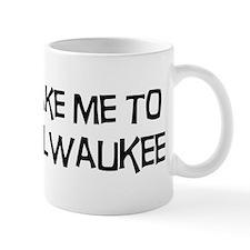 Take me to Milwaukee Small Mug