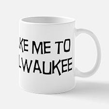 Take me to Milwaukee Small Small Mug