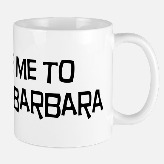 Take me to Santa Barbara Mug