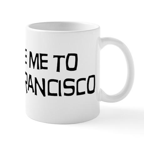 Take me to San Francisco Mug