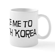 Take me to North Korea Mug
