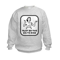 Must Be This Big To Ride Sweatshirt