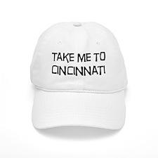 Take me to Cincinnati Baseball Cap