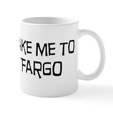Take me to Fargo Mug