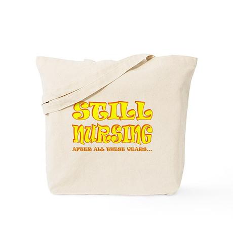 Still Nursing... Tote Bag