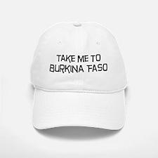 Take me to Burkina Faso Baseball Baseball Cap