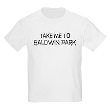 Take me to Baldwin Park T-Shirt