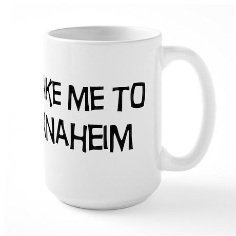 Take me to Anaheim Large Mug