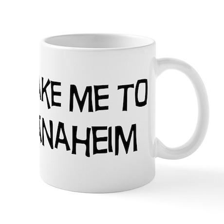 Take me to Anaheim Mug