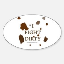I Fight Dirty Oval Decal