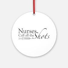 Nurses Call all the Shots Ornament (Round)