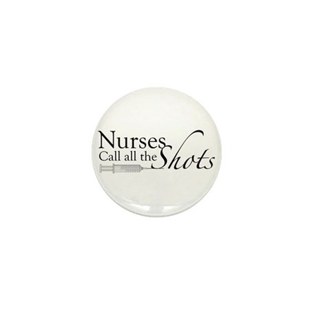 Nurses Call all the Shots Mini Button