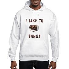 I like to Bang. Hoodie