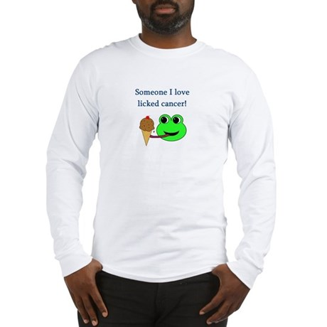 SOMEONE I LOVE LICKED CANCER! Long Sleeve T-Shirt