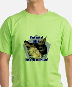 What part of meow ! Calico ca T-Shirt