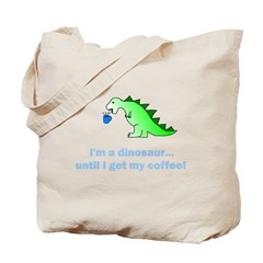 I'M A DINOSAUR WITHOUT COFFEE! Tote Bag