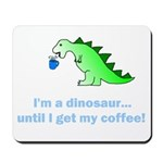 I'M A DINOSAUR WITHOUT COFFEE! Mousepad