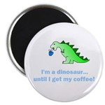 I'M A DINOSAUR WITHOUT COFFEE! Magnet