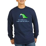 I'M A DINOSAUR WITHOUT COFFEE! Long Sleeve Dark T-