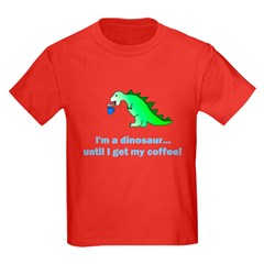 I'M A DINOSAUR WITHOUT COFFEE! T