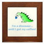 I'M A DINOSAUR WITHOUT COFFEE! Framed Tile