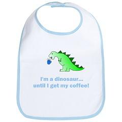 I'M A DINOSAUR WITHOUT COFFEE! Bib