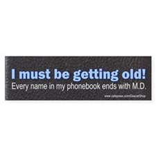 Must be getting old (Bumper Sticker)