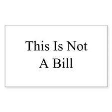 This Is Not A Bill Rectangle Decal