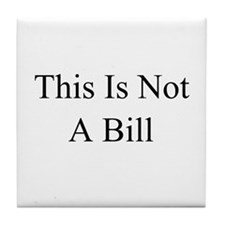 This Is Not A Bill Tile Coaster