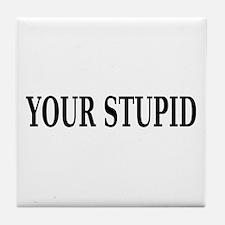 Sarcastic Stupid Tile Coaster