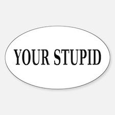 Sarcastic Stupid Oval Bumper Stickers