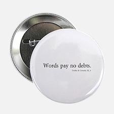 words pay no debts Button