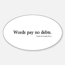 words pay no debts Oval Decal