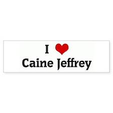I Love Caine Jeffrey Bumper Bumper Sticker