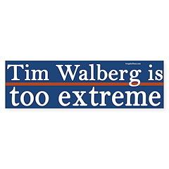 Tim Walberg is too extreme bumper sticker