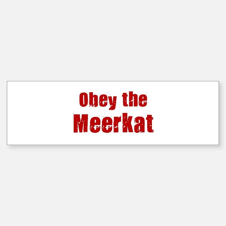 Obey the Meerkat Bumper Bumper Bumper Sticker