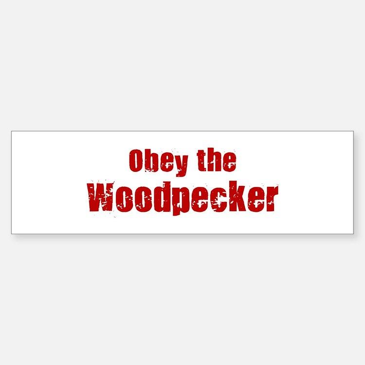 Obey the Woodpecker Bumper Bumper Bumper Sticker
