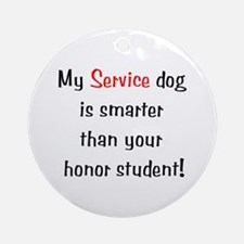 My Service Dog is Smarter Ornament (Round)