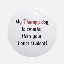 My Therapy is smarter.... Ornament (Round)