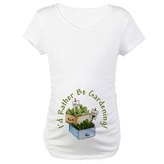 I'd Rather Be Gardening Maternity T-Shirt